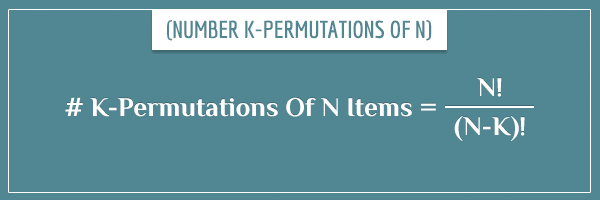 # K-Permutations Of N Items = N! / (N-K)!
