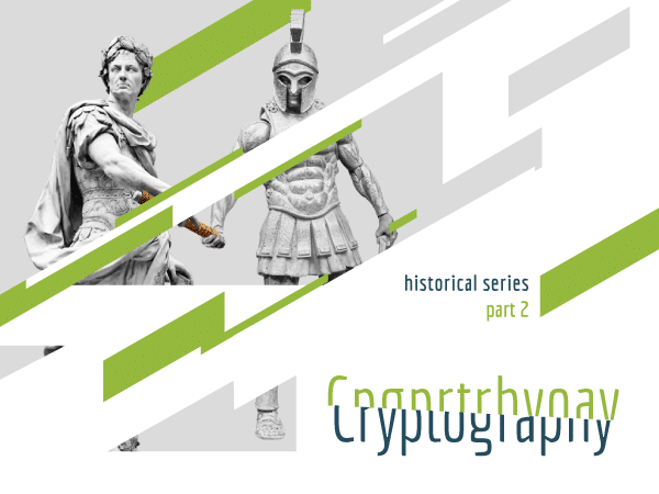 Cryptography, historical series, part 2 (Roman and Spartan statues in the background)